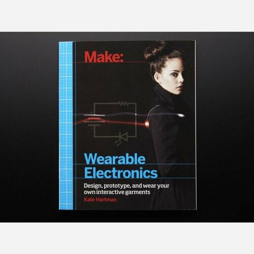 Make: Wearable Electronics by Kate Hartman