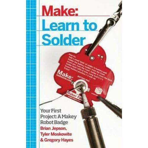 Learn to Solder : Tools and Techniques for Assembling Electronics
