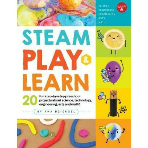 STEAM Play  Learn : 20 fun step-by-step preschool projects about science, technology, engineering, arts, and math!