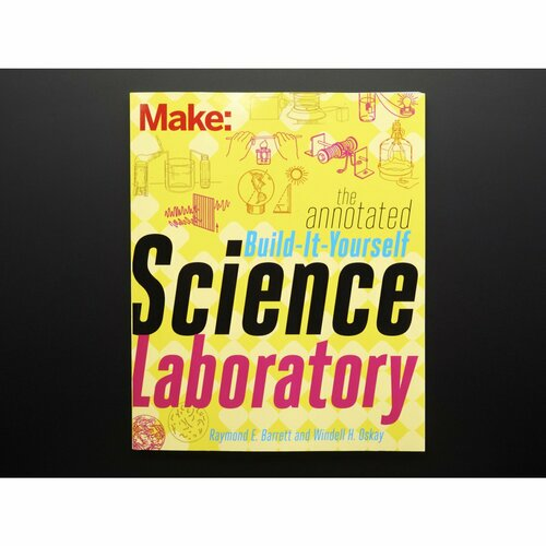 Make: The Annotated Build-It-Yourself Science Laboratory [by Windell Oskay]